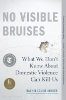 Cover image for No visible bruises What We Don't Know About Domestic Violence Can Kill Us.