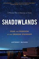 Cover image for Shadowlands : fear and freedom at the Oregon standoff : a western tale of America in crisis