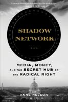 Cover image for Shadow network Media, Money, and the Secret Hub of the Radical Right.
