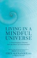 Cover image for Living in a mindful universe : a neurosurgeon's journey into the heart of consciousness
