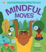 Cover image for Mindful moves : kid-friendly yoga and peaceful activities for a happy, healthy you