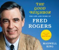 Cover image for The good neighbor [sound recording CD] : the life and work of Fred Rogers