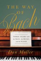 Imagen de portada para The way of Bach : three years with the man, the music, and the piano