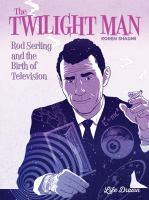 Cover image for The twilight man [graphic novel] : Rod Serling and the birth of television