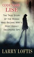 Cover image for Code name : Lise [large print] : the true story of the woman who became WWII's most highly decorated spy