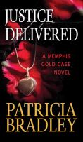 Cover image for Justice delivered. bk. 4 [large print] : Memphis cold case series
