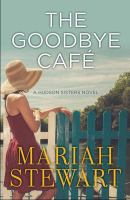 Cover image for The Goodbye Café. bk. 3 [large print] : Hudson sisters series