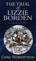 Cover image for The trial of Lizzie Borden [large print] : a true story
