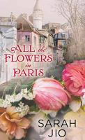 Cover image for All the flowers in Paris [large print] : a novel