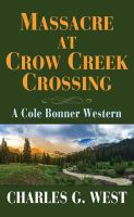 Cover image for Massacre at Crow Creek crossing. bk. 1 [large print] : Cole Bonner western series