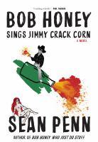 Cover image for Bob Honey sings Jimmy Crack Corn : a novel