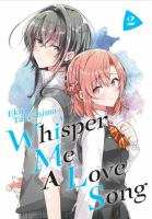 Cover image for Whisper me a love song. Vol. 2 [graphic novel]