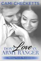 Cover image for Don't love an Army Ranger. bk. 6 : Strong Family romance series