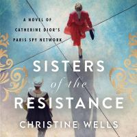 Imagen de portada para Sisters of the resistance [sound recording CD] : a novel of Catherine Dior's Paris spy network