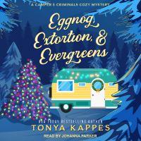 Imagen de portada para Eggnog, extortion, & evergreens Camper and criminals cozy mystery series, book 14.