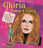 Cover image for Gloria takes a stand : how Gloria Steinem listened, wrote, and changed the world