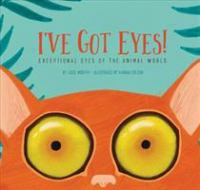 Cover image for I've got eyes! : exceptional eyes of the animal world