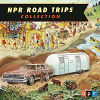 Cover image for NPR road trips collection [sound recording CD]