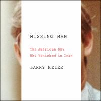 Cover image for Missing man [sound recording CD] : the American spy who vanished in Iran