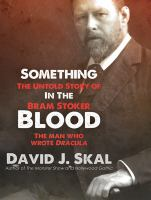 Cover image for Something in the blood [sound recording CD] : the untold story of Bram Stoker, the man who wrote Dracula
