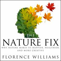 Cover image for The nature fix [sound recording CD] : why nature makes us happier, healthier, and more creative