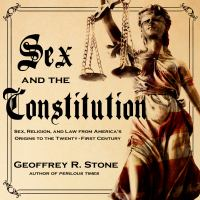 Cover image for Sex and the constitution sex, religion, and law from America's origins to the twenty-first century