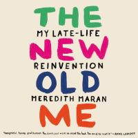 Cover image for The new old me my late-life reinvention