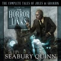 Cover image for The horror on the links the complete tales of Jules de Grandin, volume one