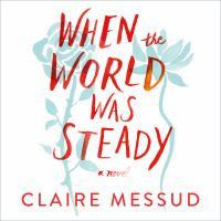 Cover image for When the world was steady [sound recording CD] : a novel
