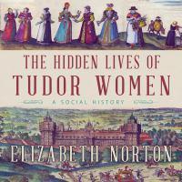 Cover image for The hidden lives of Tudor women [sound recording CD] : a social history