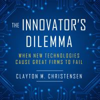 Cover image for The innovator's dilemma when new technologies cause great firms to fail