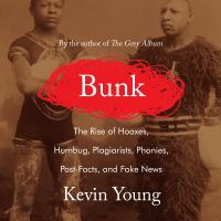 Cover image for Bunk [sound recording CD] : the rise of hoaxes, humbug, plagiarists, phonies, post-facts, and fake news