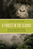 Imagen de portada para A forest in the clouds : my year among the mountain gorillas in the remote enclave of Dian Fossey