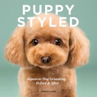 Imagen de portada para Puppy styled : Japanese dog grooming : before & after