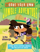 Cover image for Code your own jungle adventure : code with Captain Maria in the City of Gold