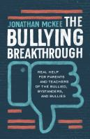 Cover image for The bullying breakthrough : real help for parents and teachers of the bullied, bystanders, and bullies