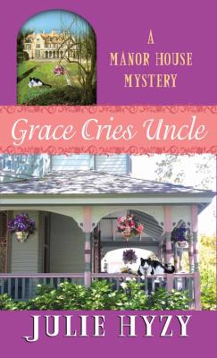 Cover image for Grace cries uncle. bk. 6 [large print] : Manor House mystery series