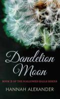 Cover image for Dandelion moon. bk. 2 [large print] : Hallowed Halls series