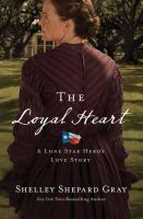 Cover image for The loyal heart [large print] : A lone star hero's love story