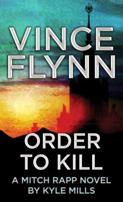 Imagen de portada para Order to kill. bk. 15 [large print] : Mitch Rapp series
