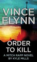 Cover image for Order to kill. bk. 15 [large print] : Mitch Rapp series