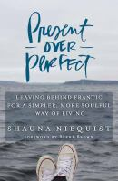 Cover image for Present over perfect [large print] : leaving behind frantic for a simpler, more soulful way of living