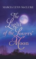 Cover image for The light of the lovers' moon [large print]