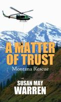 Cover image for A matter of trust. bk. 3 [large print] : Montana rescue series