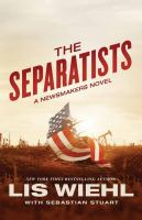 Cover image for The separatists. bk. 3 [large print] : Newsmakers series