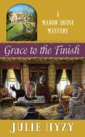 Cover image for Grace to the finish. bk. 8 [large print] : Manor House mystery series