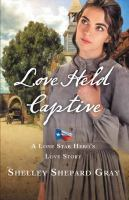 Cover image for Love held captive. bk. 3 [large print] : Lone Star hero's love story series