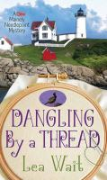 Cover image for Dangling by a thread. bk. 4 [large print] : Mainely needlepoint mystery series
