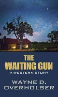 Cover image for The waiting gun [large print] : a western story