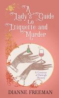 Cover image for A lady's guide to etiquette and murder. bk. 1 [large print] : Countess of Harleigh series